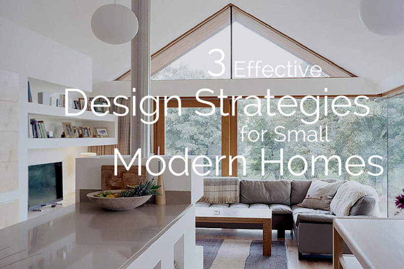 3 Effective Design Strategies for Small Modern Hom